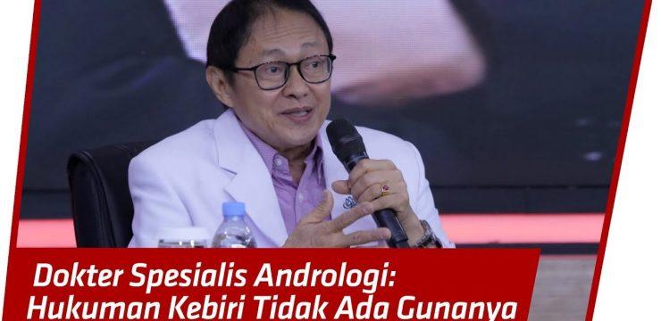 Pendapat Dokter Andrologi Mengenai Hukuman Kebiri Kimia